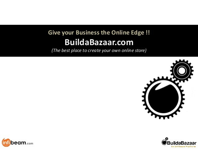 Give your Business the Online Edge !!  BuildaBazaar.com (The best place to create your own online store)