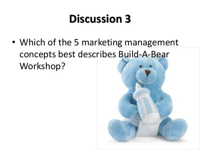 marketing management build a bear Read this essay on build-a-bear marketing study which of the five marketing management concepts best describes build-a-bear workshop marketing concept.