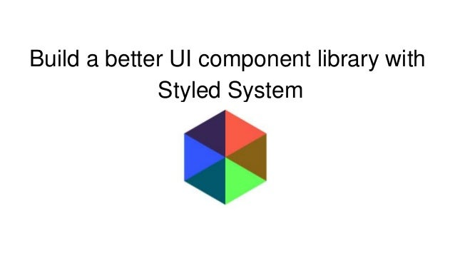 Build a better UI component library with Styled System