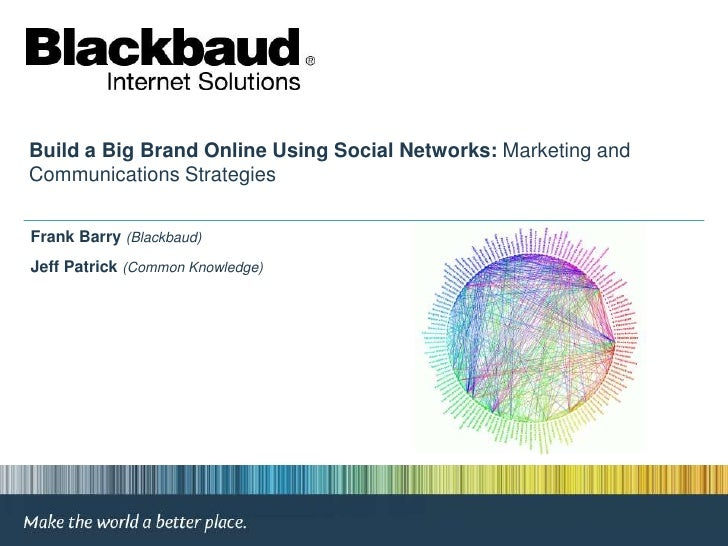 Build a Big Brand Online Using Social Networks: Marketing and Communications Strategies <br />Frank Barry(Blackbaud)<br />...