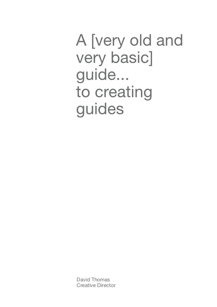 A [very old andvery basic]guide...to creatingguidesDavid ThomasCreative Director