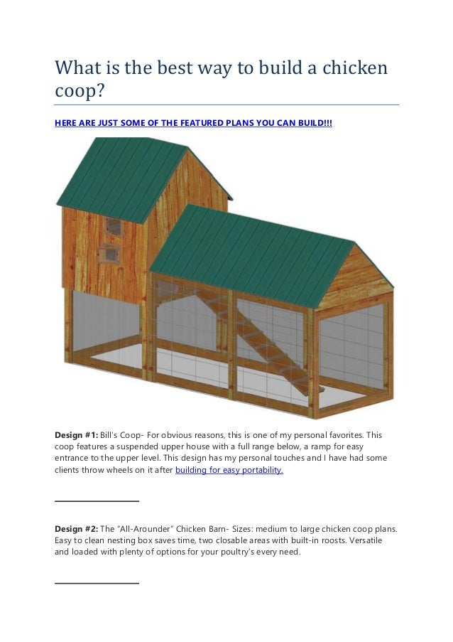 What is the best way to build a chicken coop? HERE ARE JUST SOME OF THE FEATURED PLANS YOU CAN BUILD!!! Design #1: Bill's ...