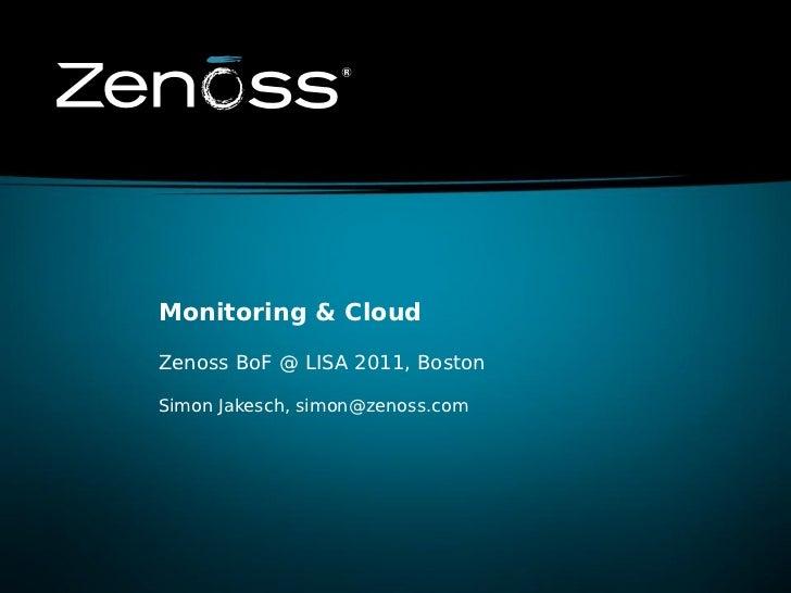 Monitoring & CloudZenoss BoF @ LISA 2011, BostonSimon Jakesch, simon@zenoss.com