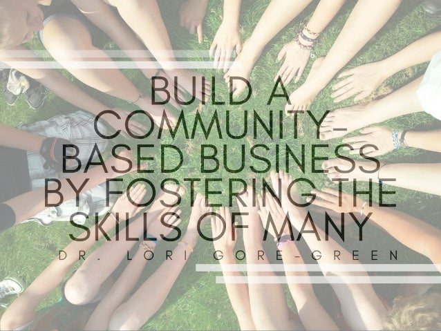 Build A Community-Based Business by Fostering The Skills of Many | Dr. Lori Gore-Green