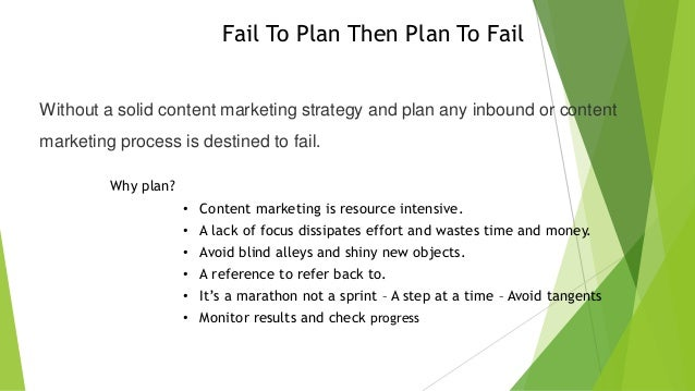 Fail To Plan Then Plan To Fail Without a solid content marketing strategy and plan any inbound or content marketing proces...