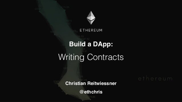 Build a DApp: Writing Contracts Christian Reitwiessner @ethchris