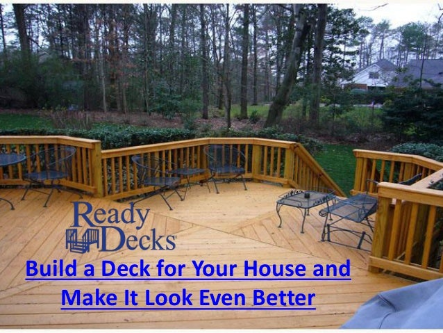 Build a Deck for Your House and Make It Look Even Better