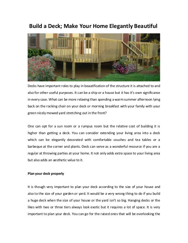 Build a Deck; Make Your Home Elegantly Beautiful Decks have important roles to play in beautification of the structure it ...