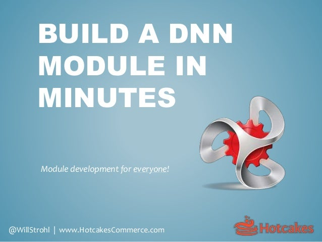 BUILD A DNN MODULE IN MINUTES Module development for everyone! @WillStrohl | www.HotcakesCommerce.com