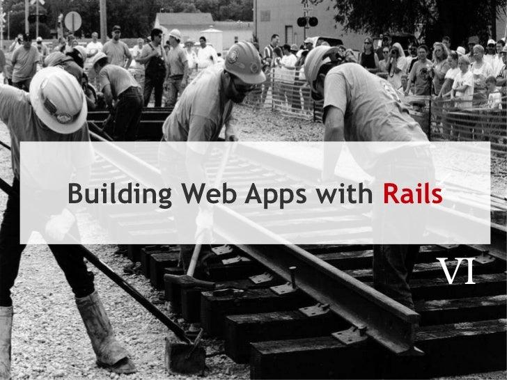 Building Web Apps with  Rails VI