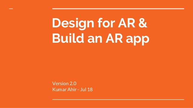 Design for AR & Build an AR app Version 2.0 Kumar Ahir - Jul 18