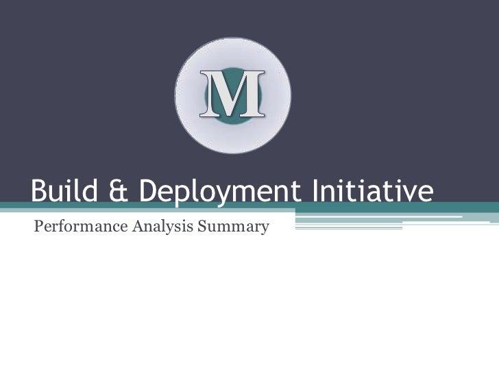 Build & Deployment Initiative<br />Performance Analysis Summary<br />M<br />