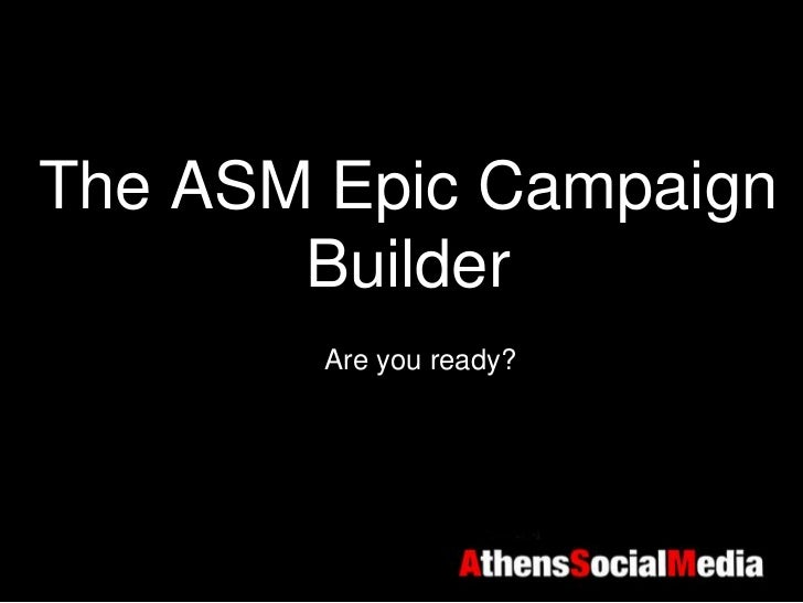 The ASM Epic Campaign       Builder        Are you ready?