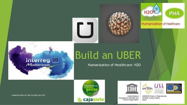 Build an UBER Humanization of Healthcare- H2O HUMANIZATION OF HEALTHCARE-H2O 2015 1