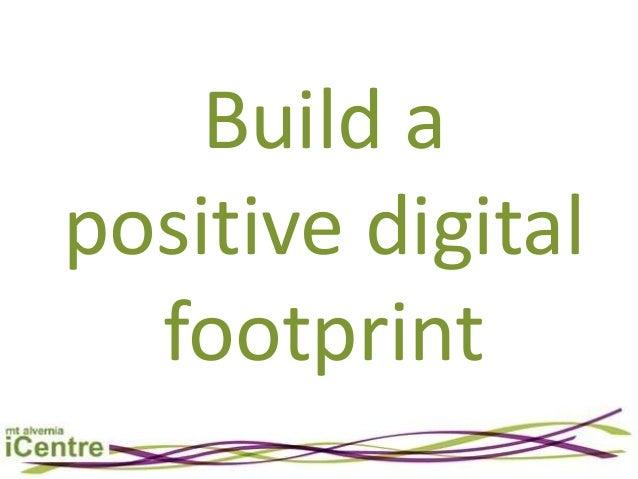 Build apositive digital  footprint