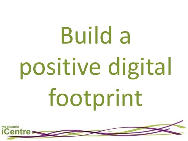 Build apositive digital  footprint