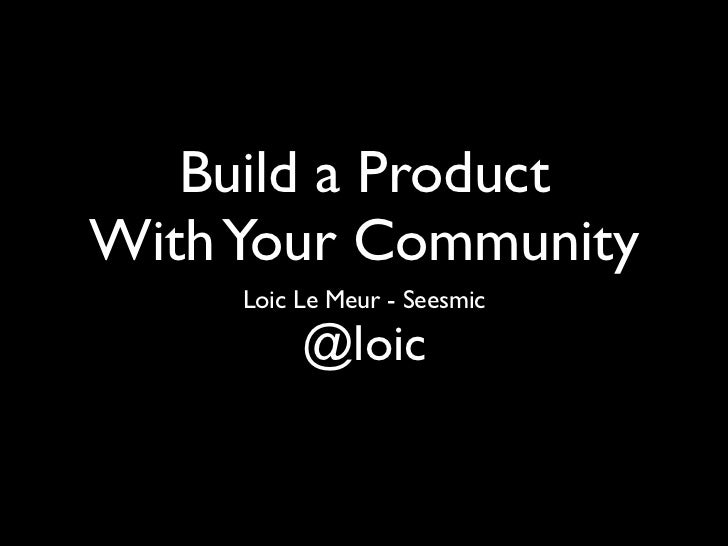 Build a Product With Your Community      Loic Le Meur - Seesmic            @loic