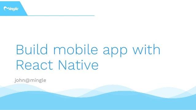 Build mobile app with React Native john@mingle