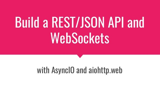 Build a REST/JSON API and WebSockets with AsyncIO and aiohttp.web