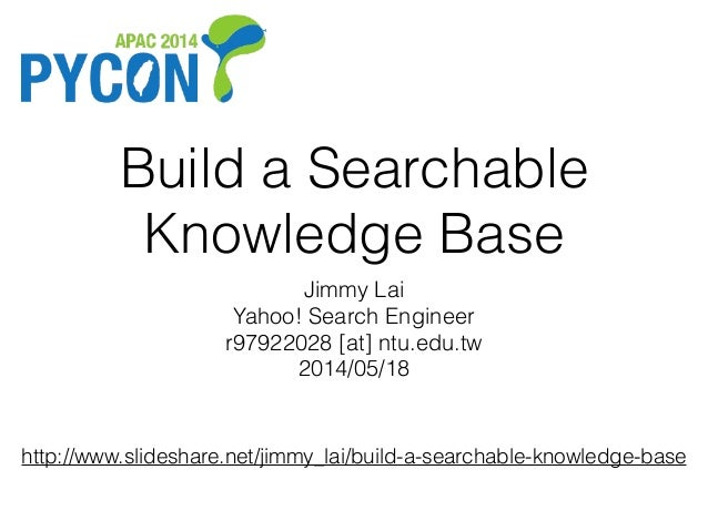 Build a Searchable Knowledge Base Jimmy Lai Yahoo! Search Engineer r97922028 [at] ntu.edu.tw 2014/05/18 http://www.slidesh...
