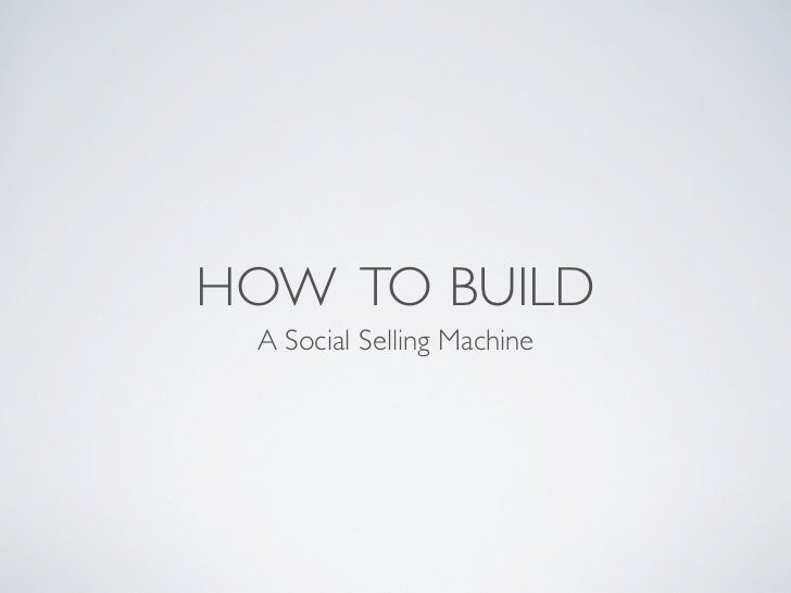 HOW TO BUILD A Social Selling Machine