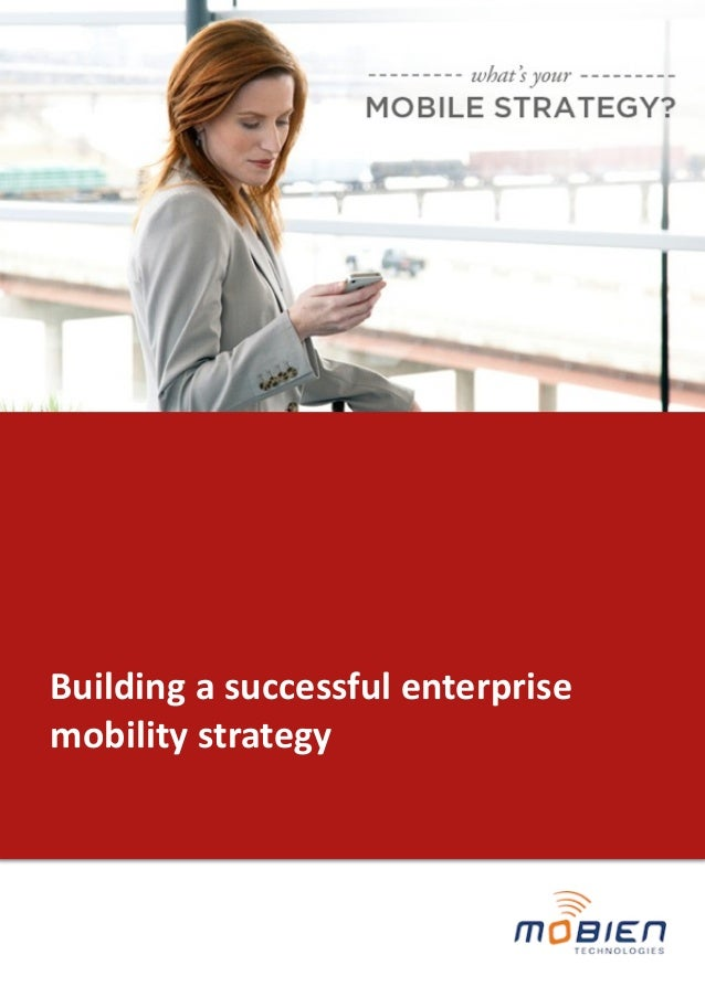 Building	   a	   successful	   enterprise	    mobility	   strategy