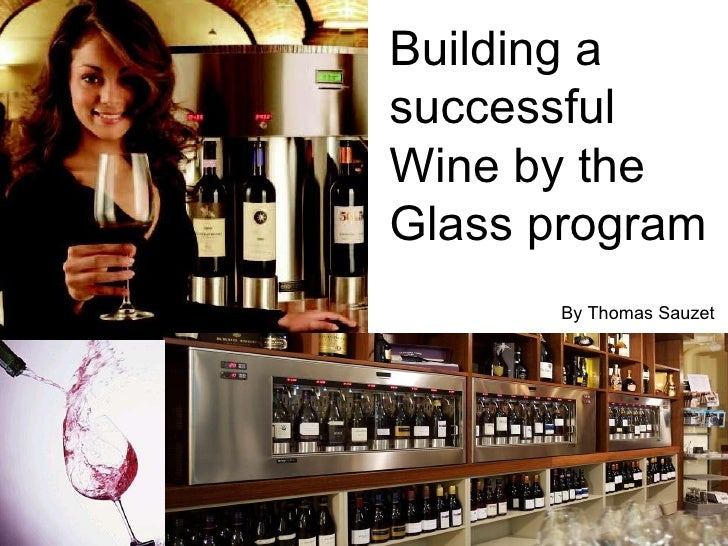 Building a successful Wine by the Glass program By Thomas Sauzet