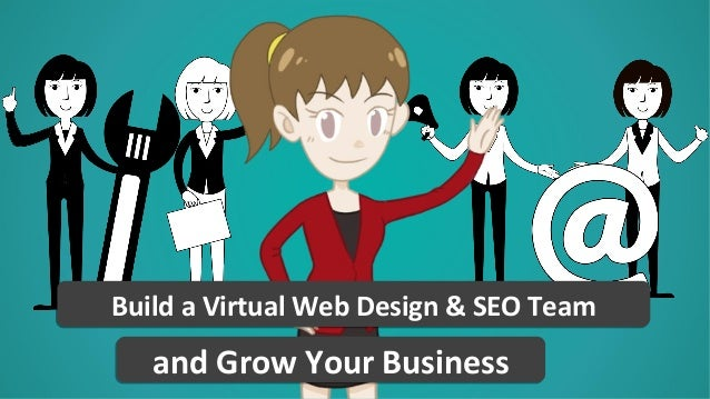 Build a Virtual Web Design & SEO TeamBuild a Virtual Web Design & SEO Team and Grow Your Businessand Grow Your Business