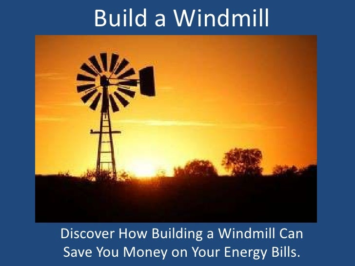 Build a Windmill<br />Discover How Building a Windmill Can Save You Money on Your Energy Bills.<br />