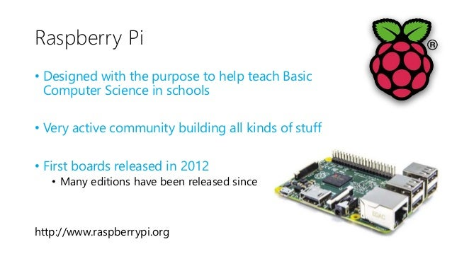 Raspberry Pi 2 & 3 • ARM CPU • Header with 40 GPIO Pins • Network: Ethernet, Wifi • Video: HDMI, Composite Video • Storage...