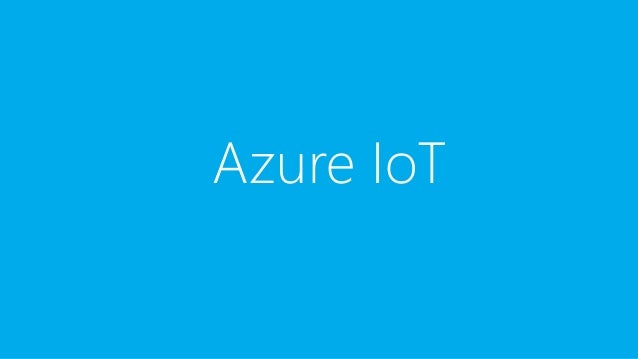 Azure IoT Suite IoT Hub Notification Hubs Stream Analytics Machine Learning Power BI