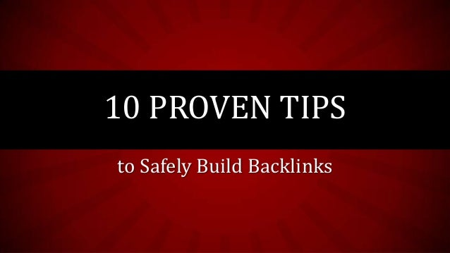 to Safely Build Backlinks 10 PROVEN TIPS