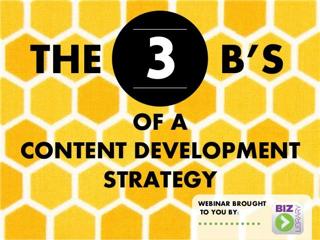 THE  3  B'S  OF A  CONTENT DEVELOPMENT STRATEGY  WEBINAR BROUGHT  TO YOU BY: