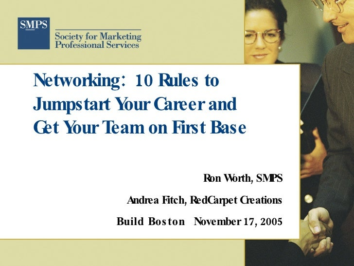 Networking: 10 Rules to Jumpstart Y C            our areer and G Y T  et our eam on First Base                            ...