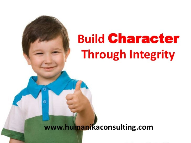 Build Character Through Integrity<br />www.humanikaconsulting.com<br />