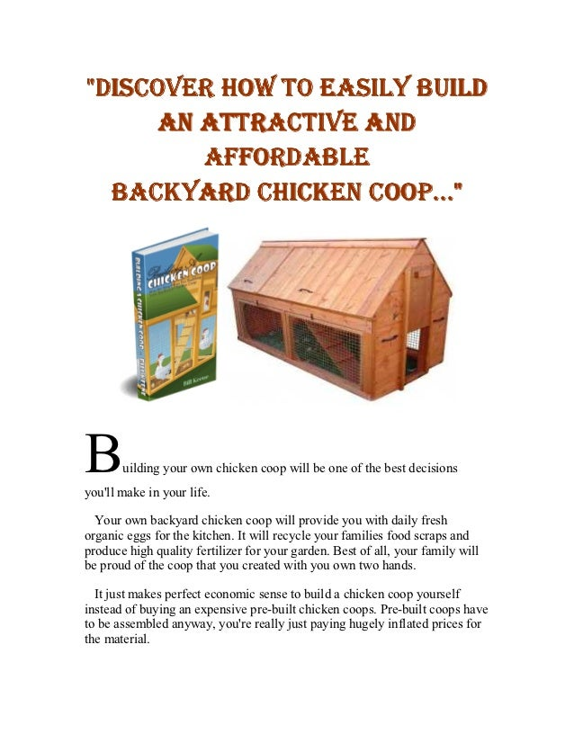 """DISCOVER HOW TO EASILY BUILD      AN ATTRACTIVE AND         AFFORDABLE  BACKYARD CHICKEN COOP...""B      uilding your own ..."