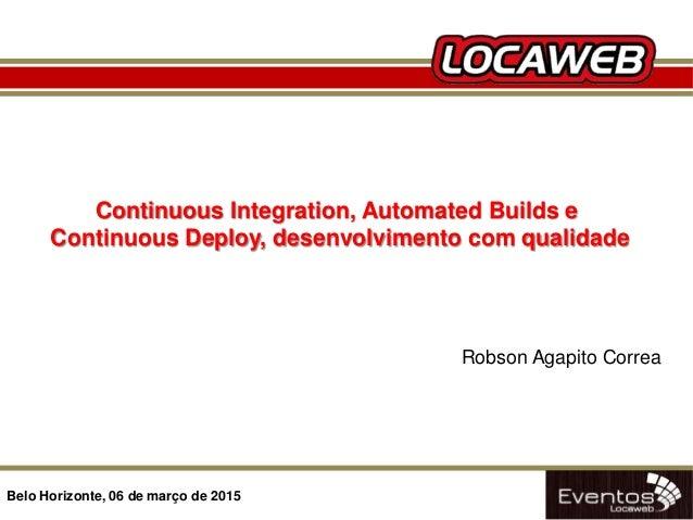 06/04/14 Continuous Integration, Automated Builds e Continuous Deploy, desenvolvimento com qualidade Belo Horizonte, 06 de...