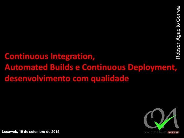 Continuous Integration, Automated Builds e Continuous Deployment, desenvolvimento com qualidade Locaweb, 19 de setembro de...