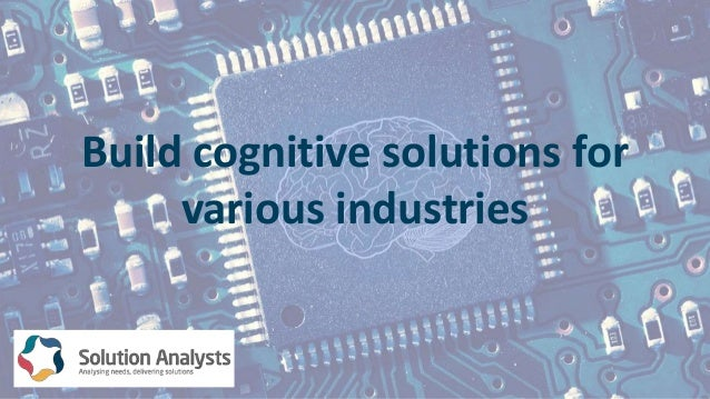 Build cognitive solutions for various industries