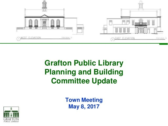 Grafton Public Library Planning and Building Committee Update Town Meeting May 8, 2017