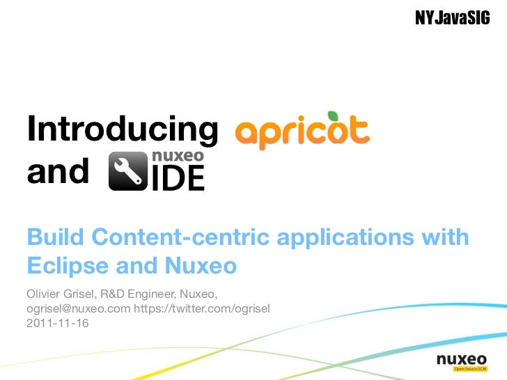 NYJavaSIGIntroducing Apricotand Nuxeo IDEBuild Content-centric applications withEclipse and NuxeoOlivier Grisel, R&D Engin...