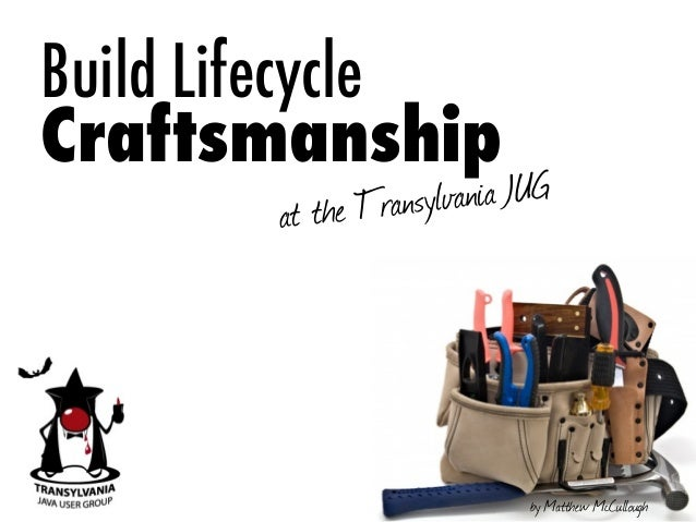 Build Lifecycle Craftsmanship at the Transylvania JUG by Matthew McCullough