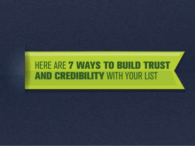 a studies on build trust credibility How to build trust trust may be the most important factor in successful relationshipssimpson, j a (2007)  and you will lose credibility, even if you are only .