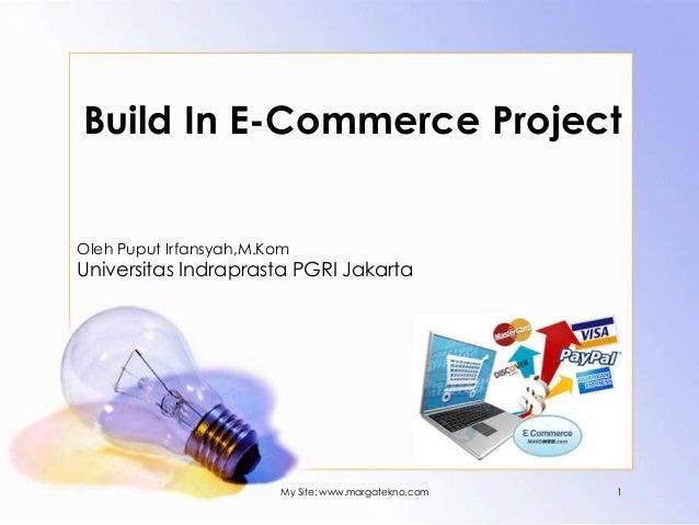 Build In E-Commerce Project Oleh Puput Irfansyah,M.Kom  Universitas Indraprasta PGRI Jakarta  My Site: www.margatekno.com ...