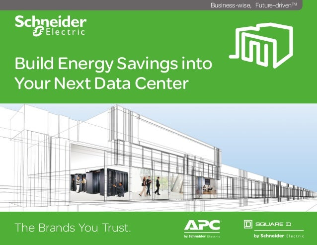 Build Energy Savings into Your Next Data Center The Brands You Trust. ^ Business-wise, Future-drivenTM