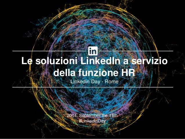 2014, September the 18th  #LinkedInDay  Le soluzioni LinkedIn a servizio della funzione HR  Linkedin Day - Rome