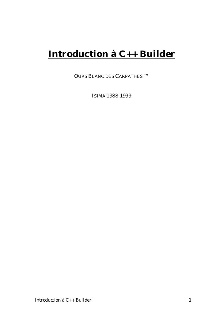 Introduction à C++ Builder                  OURS BLANC DES CARPATHES ™                             ISIMA 1988-1999Introduc...