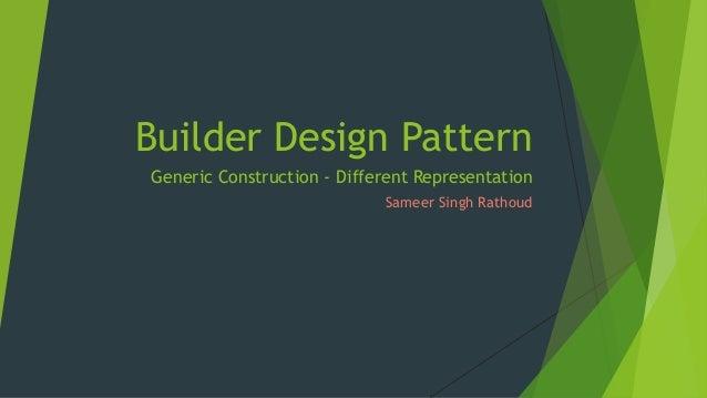 Builder Design Pattern Generic Construction - Different Representation Sameer Singh Rathoud