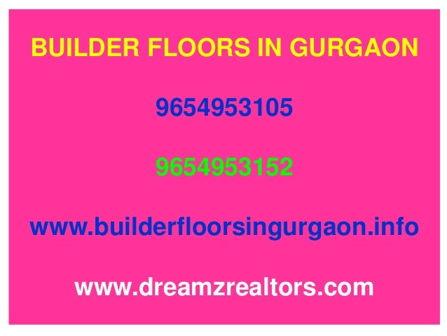 BUILDER FLOORS IN GURGAON 9654953105  9654953152 www.builderfloorsingurgaon.info  www.dreamzrealtors.com