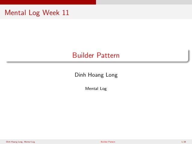 Mental Log Week 11  Builder Pattern Dinh Hoang Long Mental Log  Dinh Hoang Long, Mental Log  Builder Pattern  1/28